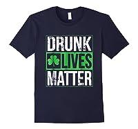 Funny Saint Patricks Day Drunk Lives Matter Drinking T Shirt Navy