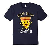 Pizza Is My Valentine T Shirt Valentine Day Tee Navy