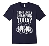 Drink Like A Champion Today T Shirt Saint Patrick Day Gift Navy
