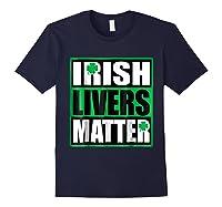 Funny Irish Livers Matter Saint Patrick Day T Shirt Navy