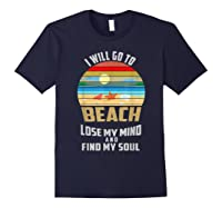 I Will Go To Beach To Lose My Mind And Find My Soul T Shirt Navy