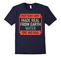 Vintage Pottery Art Made Real From Earth Water Fire Soul T Shirt Navy