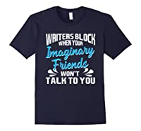 Writer S Block When Your Imaginary Friends Won T Talk To You T Shirt Navy