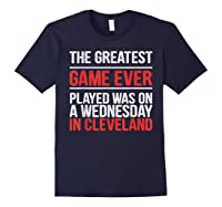 The Greatest Game Ever Played Wednesday In Cleveland Shirts Navy