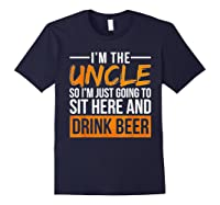I M The Uncle So I M Just Going To Sit Here And Drink Beer T Shirt Navy