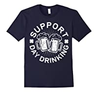 Support Day Drinking T Shirt Saint Patricks Day Gift Navy