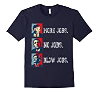 Trump More Jobs Obama No Jobs Clinton Blow Jobs Re Election T Shirt Navy