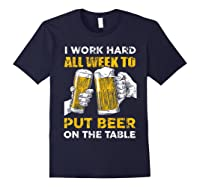 I Work Hard All Week To Put Beer On The Table T Shirt Navy