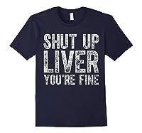 Shut Up Liver You Re Fine T Shirt Saint Patrick Day Gift Navy