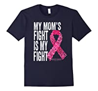 My Mom S Fight Is My Fight Breast Cancer Awareness Gifts Premium T Shirt Navy