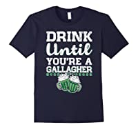 Drink Until You Re A Gallagher Saint Patrick S Day T Shirt Navy