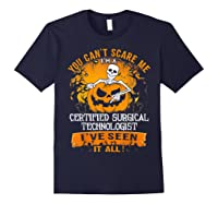 You Can't Scare Me I Am A Certified Surgical Technologist Shirts Navy