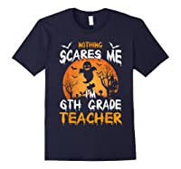 Nothing Scares Me I'm 6th Grade Tea Halloween Gift Shirts Navy