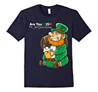 Are You Irish Or Just Good Looking St Patrick Beer Lover Tee T-shirt Navy