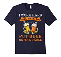 I Work Hard All Week To Put Beer On The Table Funny Beer Tsh Shirts Navy
