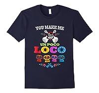 You Make Me Un Poco Loco Shirts Navy