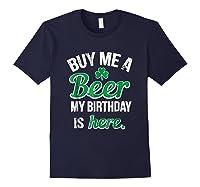 Funny Birthday Saint Patricks Day Buy Me A Beer T Shirt Navy