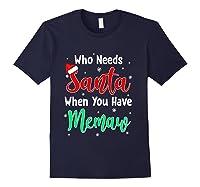 Who Needs Santa When You Have Memaw Christmas Shirts Navy