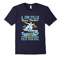 A Job Fills Your Pocket But Snowboarding Fills Your Soul T Shirt Navy
