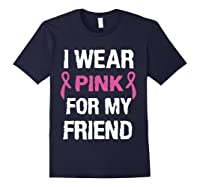I Wear Pink Ribbon For Friend Breast Cancer Awareness Month T Shirt Navy