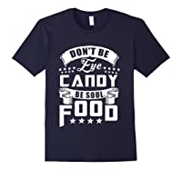 Funny Gift T Shirt Don T Be Eye Candy Be Soul Food T Shirt Navy