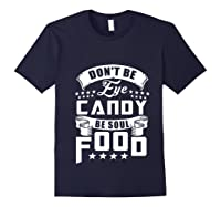 Funny Gift T Shirt Don T Be Eye Candy Be Soul Food Pullover Navy