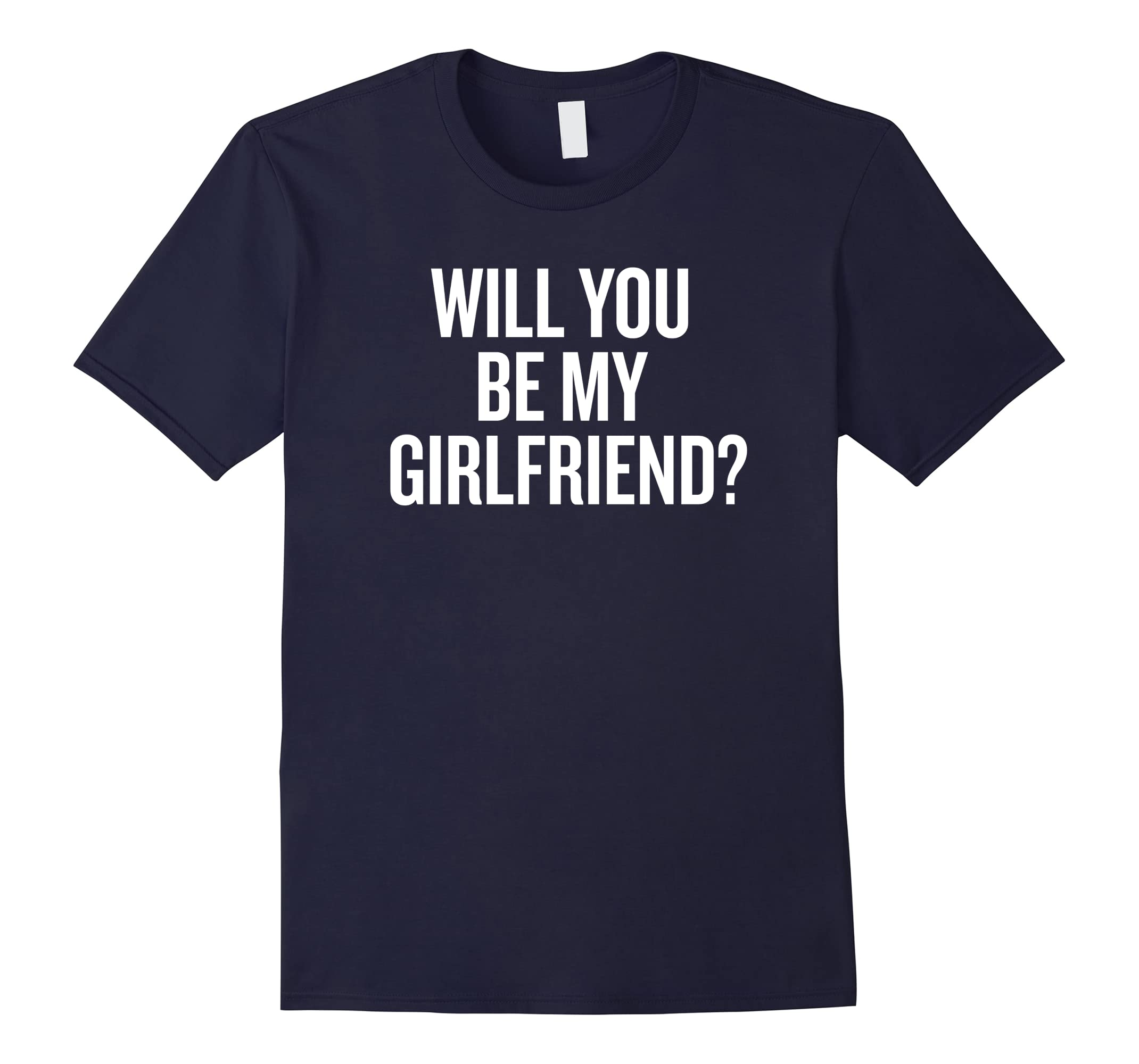Will You Be My Girlfriend Funny Shirt-RT