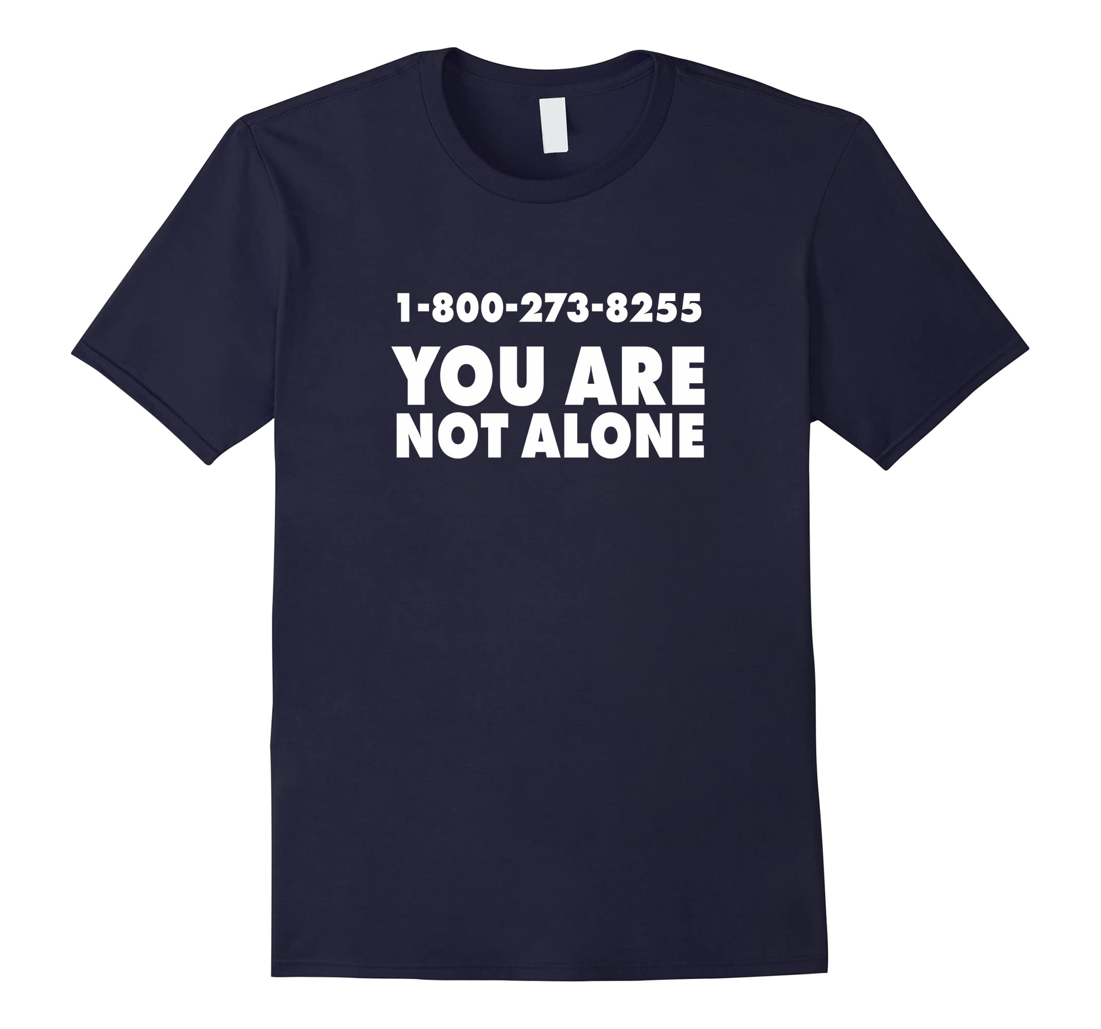 1-800-273-8255 You are not Alone Graphic T Shirt-ah my shirt one gift
