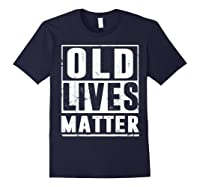 Old Lives Matter T-shirt 40th 50th 60th 70th Birthday Gift Navy