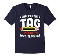 Dear Parents Tag Youre It Love Teas 2019 Last Day School Shirts Navy