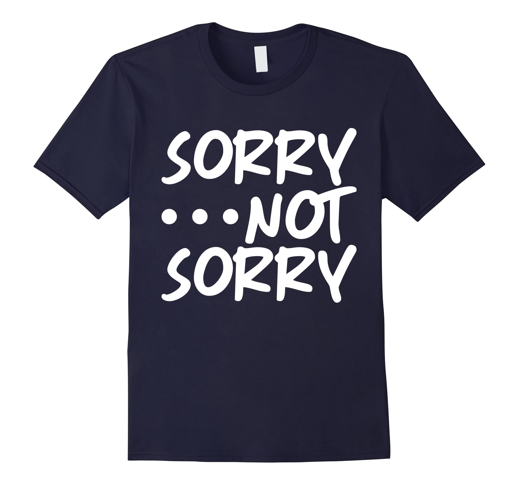 Sorry Not Sorry Funny T-shirt Sarcastic Tee-alottee gift