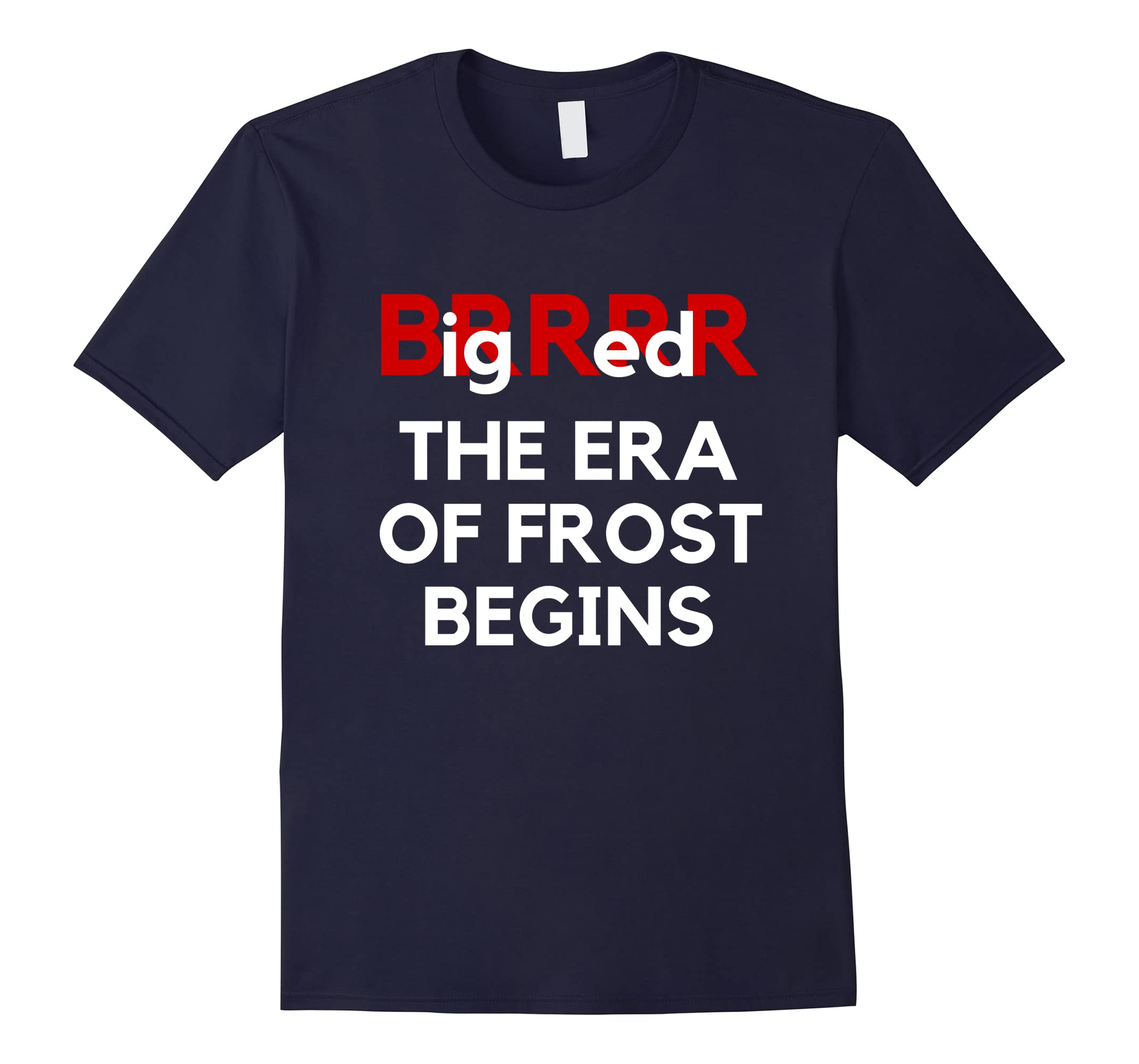 BRRRRR Big Red The Era of Frost Begins T Shirt Frost 2018-RT