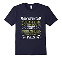 Funny Rowing T-shirt - No Halftime No Timeouts Rowing Tee Navy
