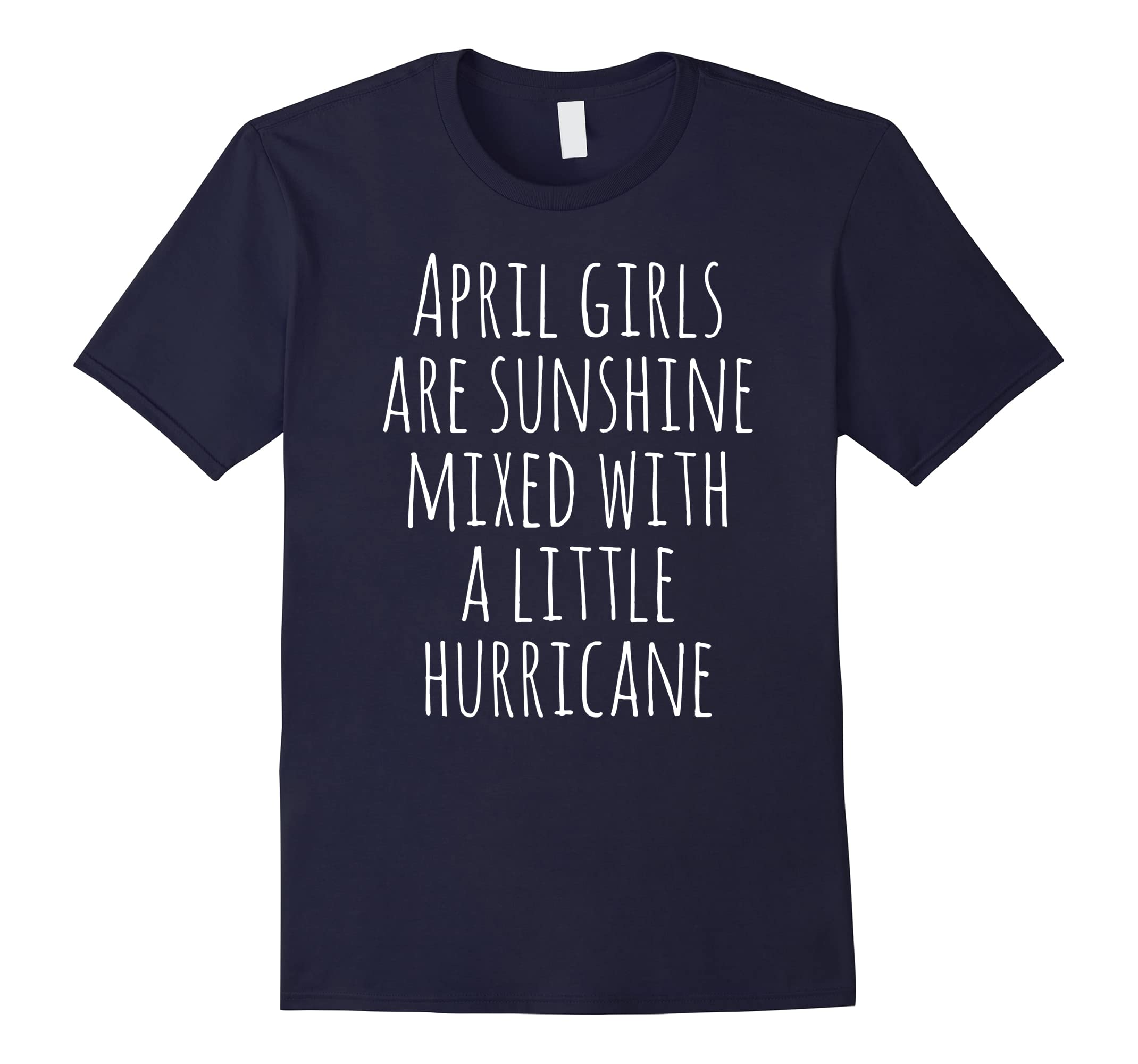 April Girls Are Sunshine Mixed With a Little Hurricane-ah my shirt one gift