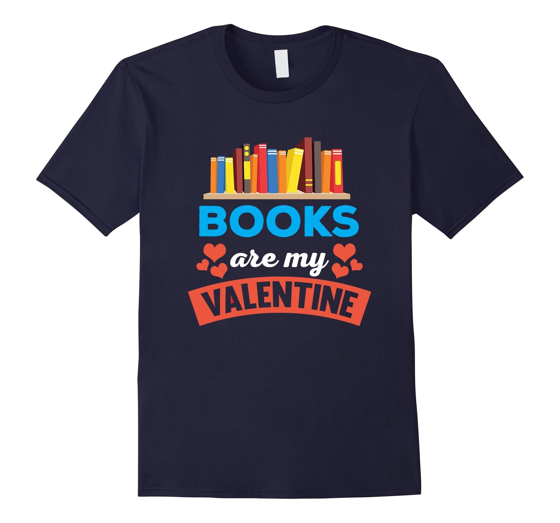 Books Are My Valentine-ah my shirt one gift