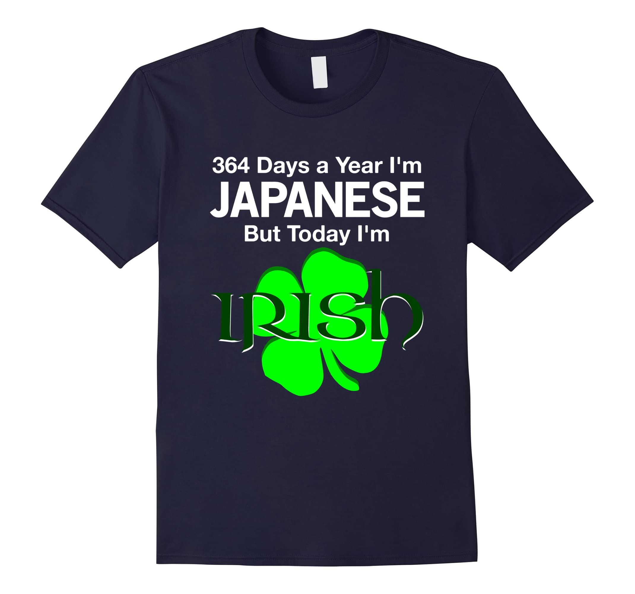 364 Days A Year I'm Japanese, But Today I'm Irish T Shirt-ah my shirt one gift