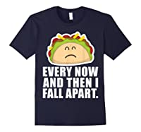Every Now Then I Fall Apart Funny Taco Shirts Navy