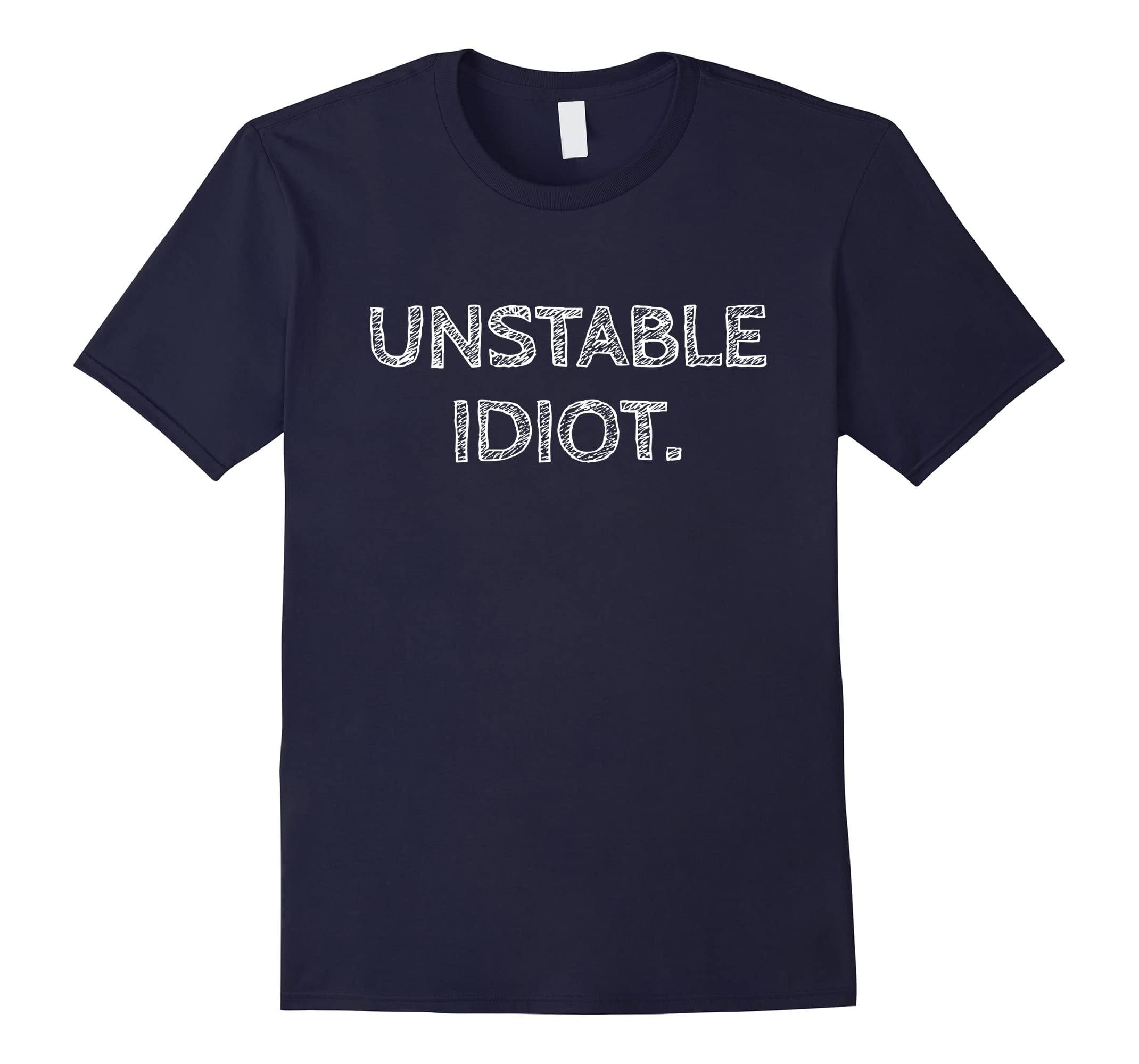 Unstable Idiot T Shirt Alternative Very Stable Genius Shirt-RT