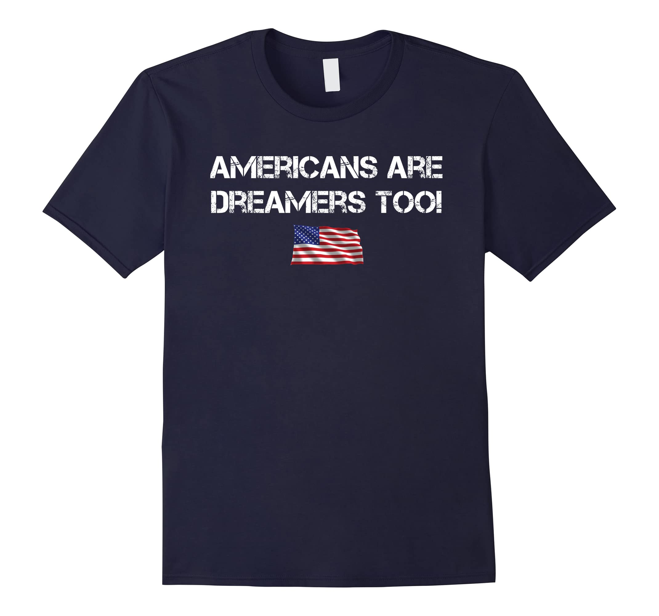 Americans are Dreamers Too T-Shirt with an American Flag-ah my shirt one gift