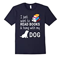 Just Want To Read Books And Hang With My Dog Shirts Navy