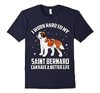 Work Hard So My Saint Bernard Can Have Better Life Shirts Navy
