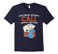 Bad Beat Story Call 1 800 No One Cares Funny Poker Shirt Navy