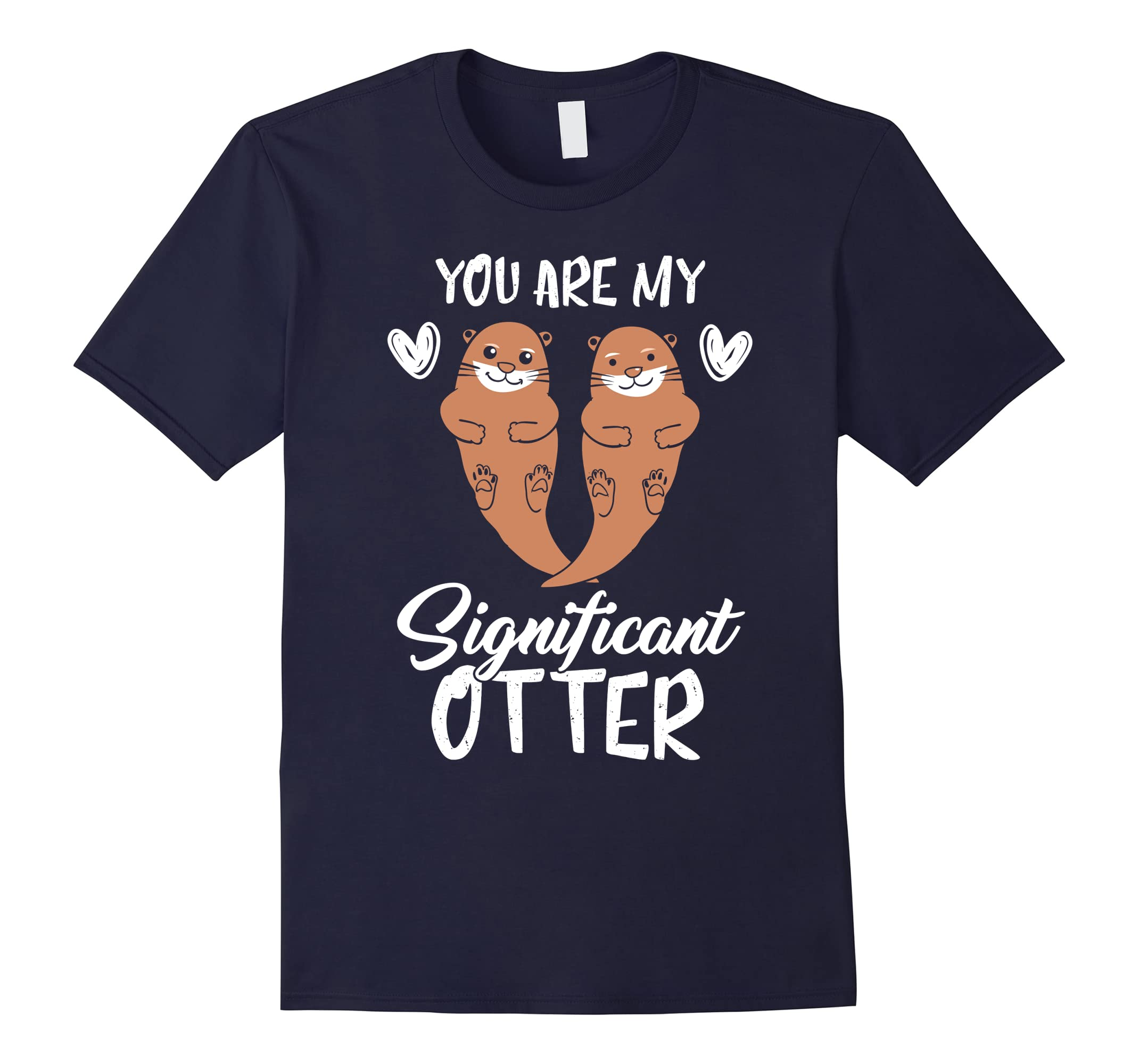 You Are My Significant Otter Shirt Valentines Day Apparel-ah my shirt one gift