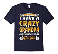 Warning I Have A Crazy Grandpa And I'm Not Afraid To Use Him Shirts Navy