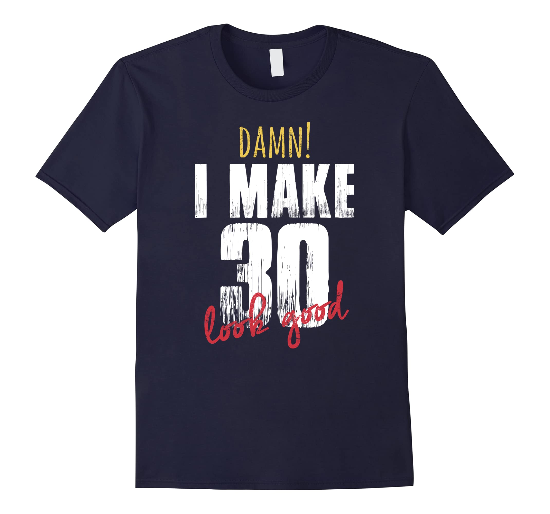 30th Birthday Shirts for Men, Damn I Make 30 Look Good Shirt-ah my shirt one gift