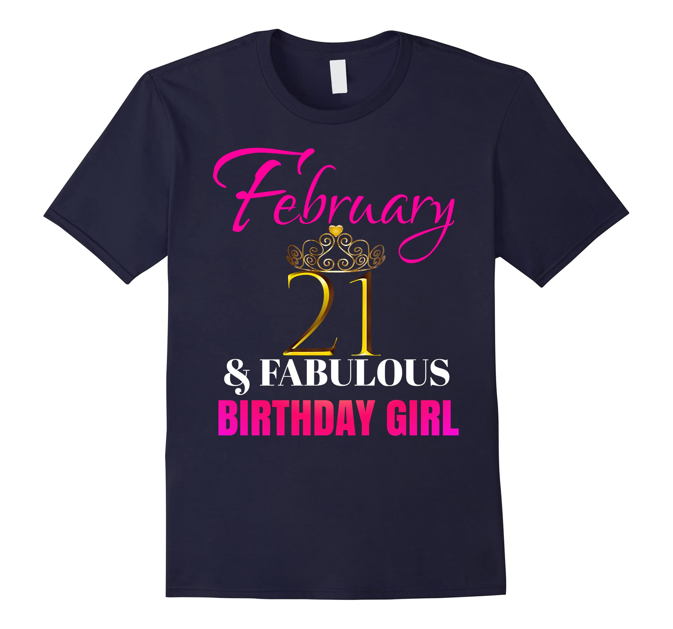 21 & FABULOUS February Birthday Girl Party Shirt Outfit-ah my shirt one gift