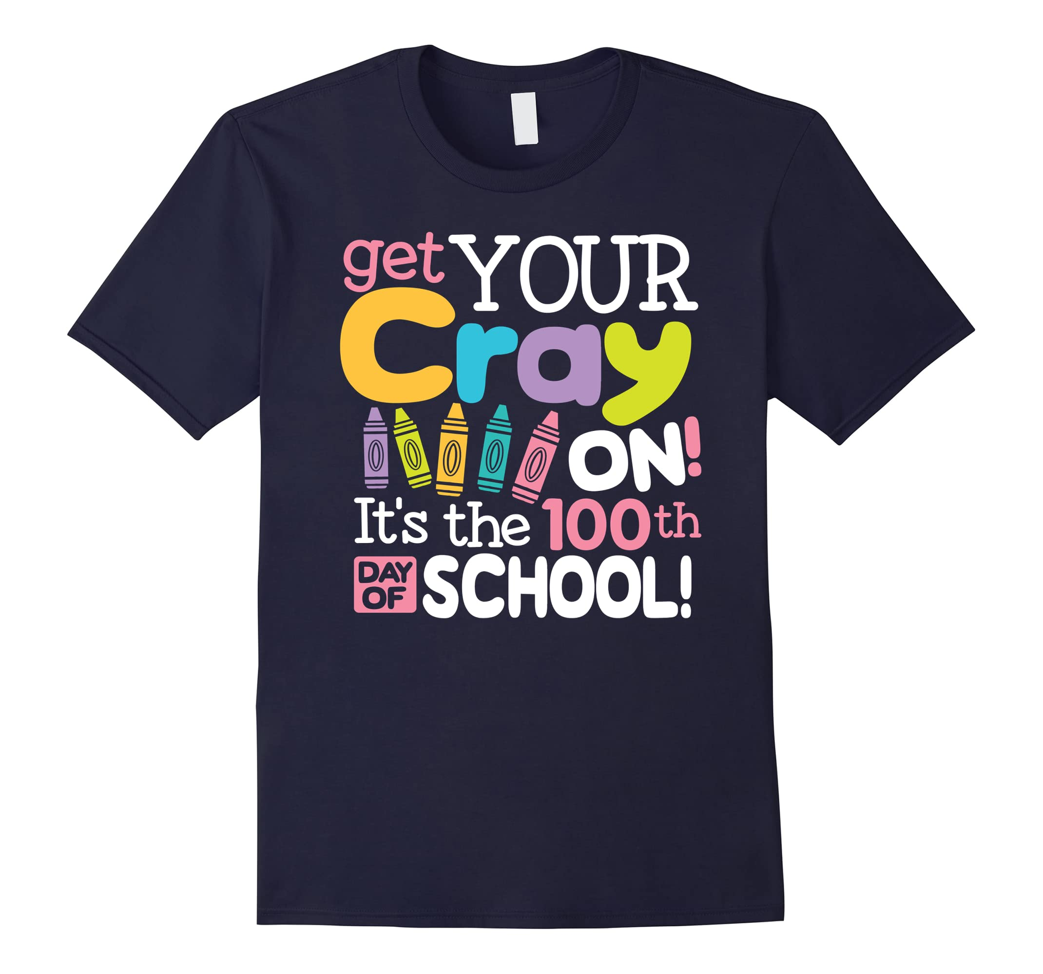 100th Day of School Tshirt Get Your Cray On Teacher Student-ah my shirt one gift