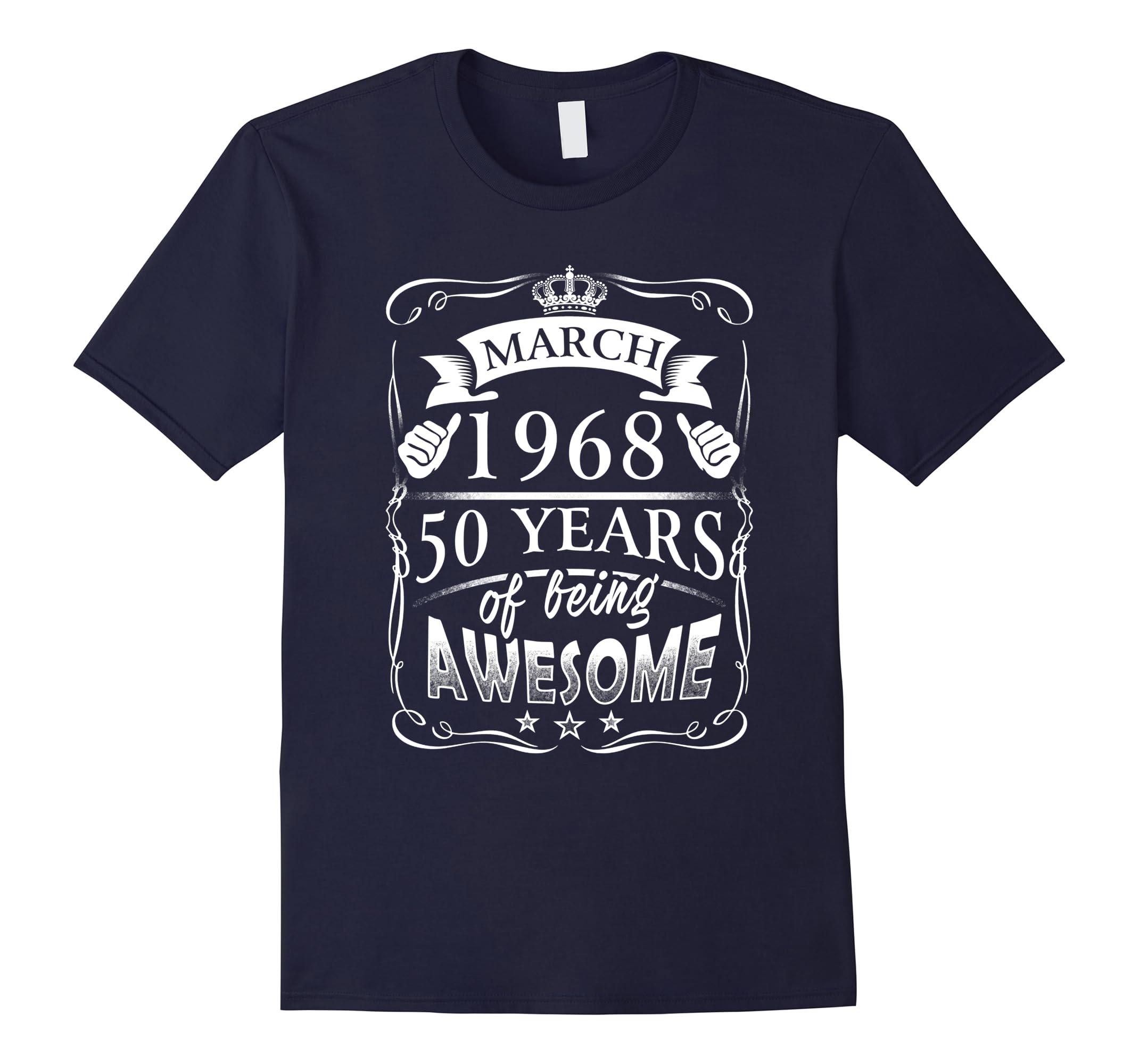 50th Birthday Gift - Born in March 1968 Shirt-ah my shirt one gift