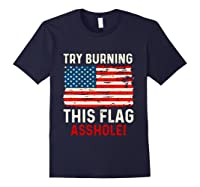 Try Burning This American Flag Asshole Funny Merica T-shirt Navy