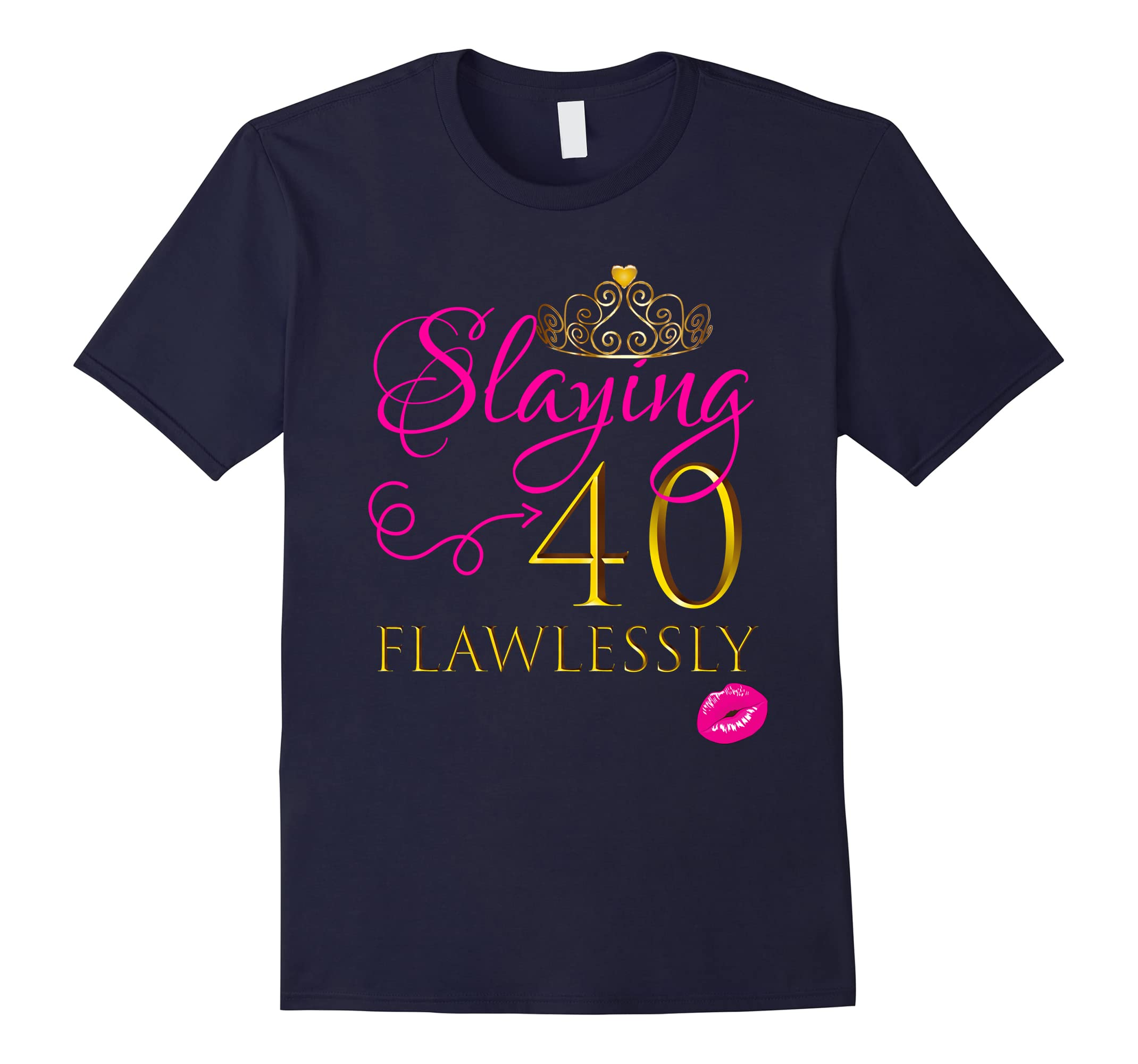 WOMEN CUTE: SLAYING 40 FLAWLESSLY Birthday Party Shirt Gift-RT